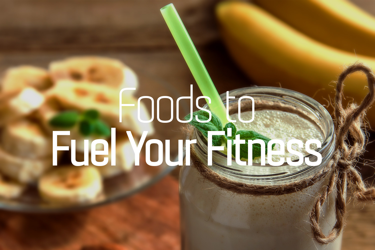 Foods to Fuel Your Fitness